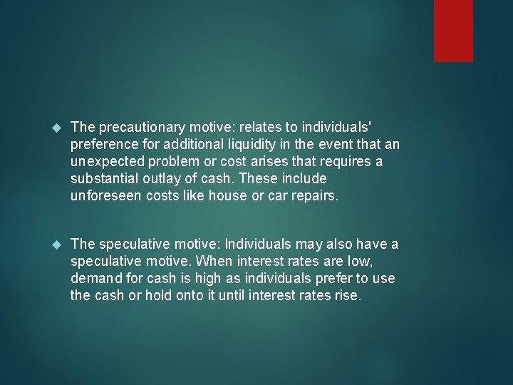 The precautionary motive: relates to individuals' preference for additional liquidity in the event