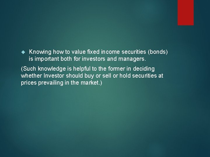 Knowing how to value fixed income securities (bonds) is important both for investors