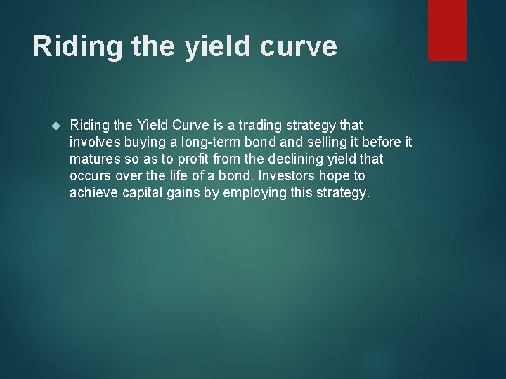 Riding the yield curve Riding the Yield Curve is a trading strategy that involves