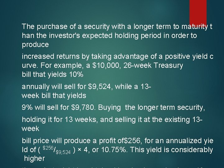 The purchase of a security with a longer term to maturity t han the