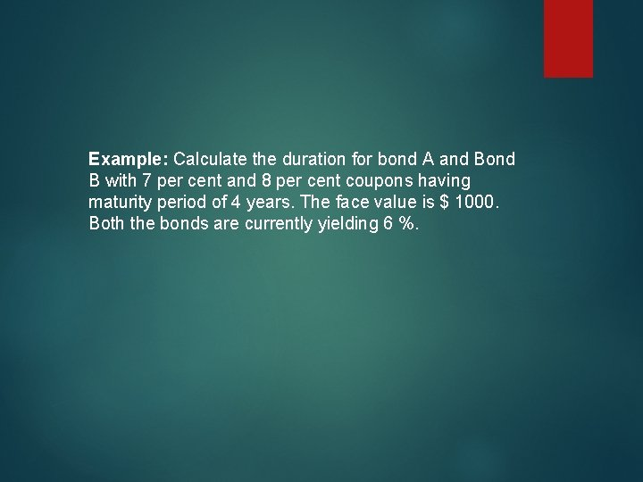 Example: Calculate the duration for bond A and Bond B with 7 per cent