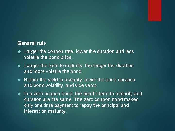 General rule Larger the coupon rate, lower the duration and less volatile the bond