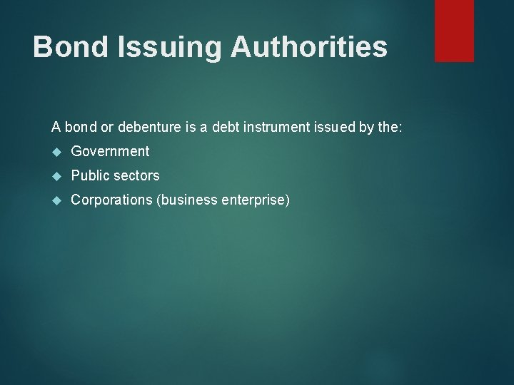 Bond Issuing Authorities A bond or debenture is a debt instrument issued by the: