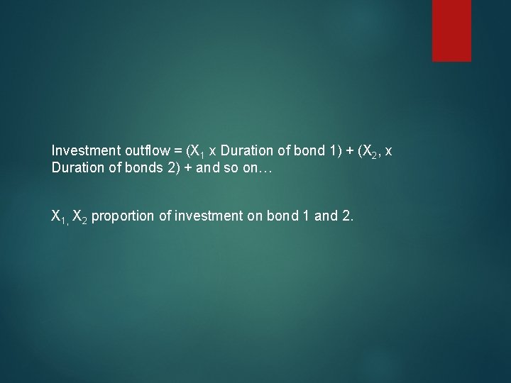 Investment outflow = (X 1 x Duration of bond 1) + (X 2, x