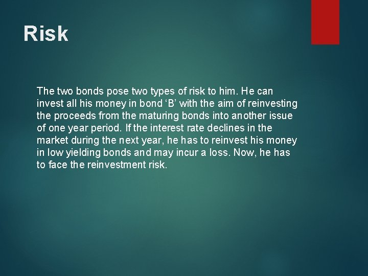 Risk The two bonds pose two types of risk to him. He can invest