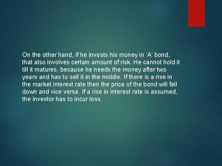 On the other hand, if he invests his money in 'A' bond, that also