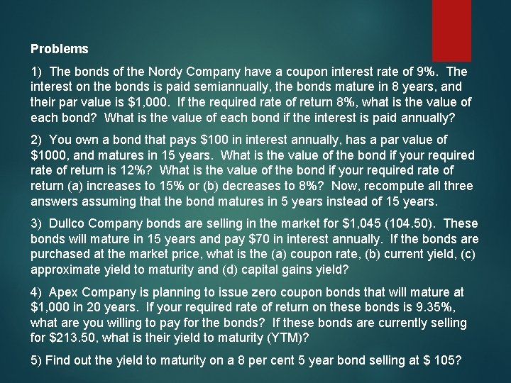 Problems 1) The bonds of the Nordy Company have a coupon interest rate of