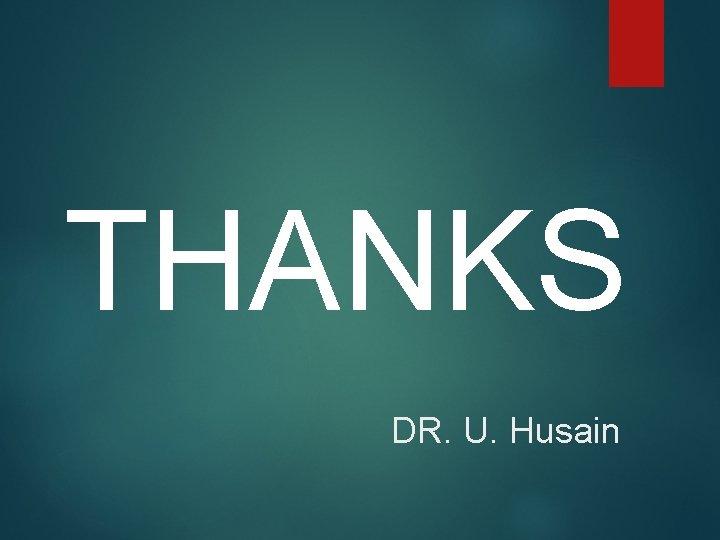 THANKS DR. U. Husain