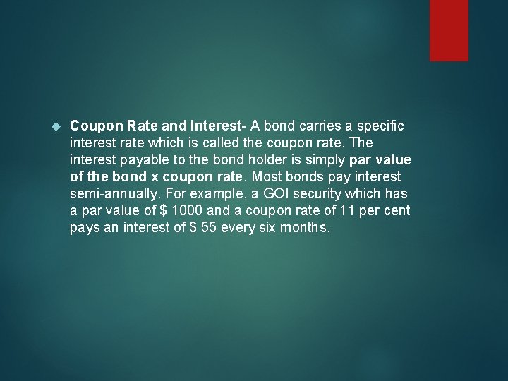 Coupon Rate and Interest- A bond carries a specific interest rate which is