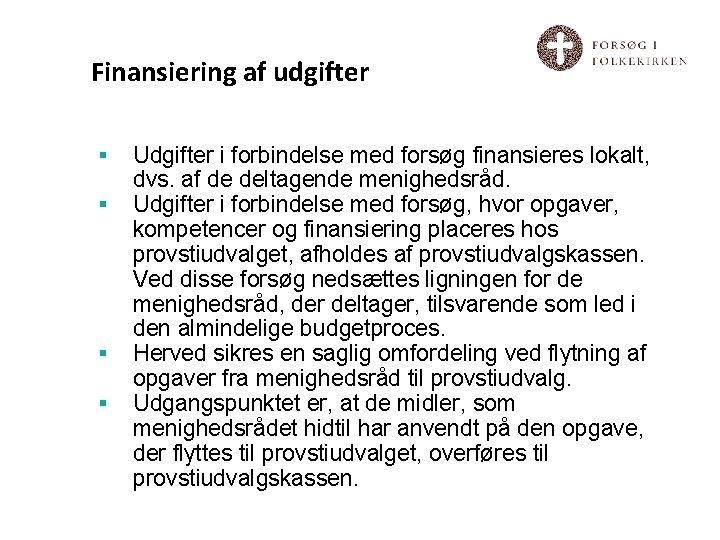 Finansiering af udgifter § § Udgifter i forbindelse med forsøg finansieres lokalt, dvs. af