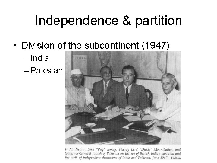 Independence & partition • Division of the subcontinent (1947) – India – Pakistan