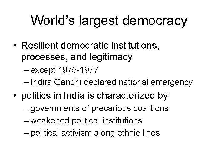 World's largest democracy • Resilient democratic institutions, processes, and legitimacy – except 1975 -1977