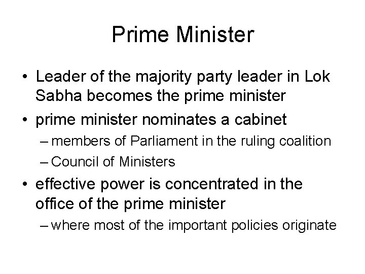 Prime Minister • Leader of the majority party leader in Lok Sabha becomes the