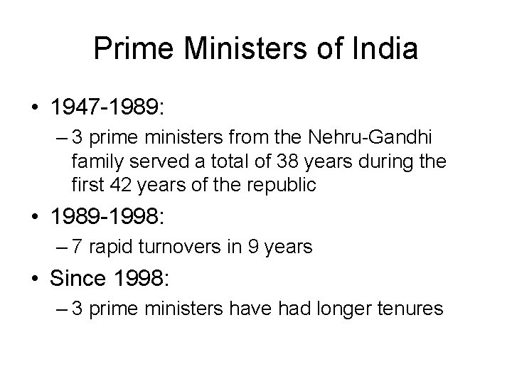 Prime Ministers of India • 1947 -1989: – 3 prime ministers from the Nehru-Gandhi