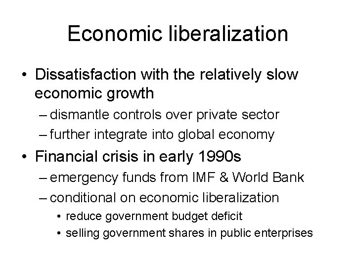 Economic liberalization • Dissatisfaction with the relatively slow economic growth – dismantle controls over