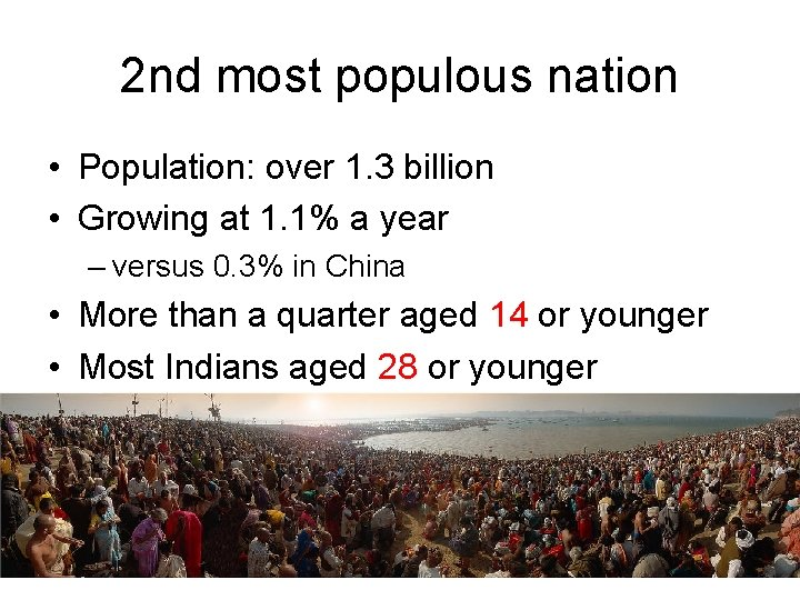 2 nd most populous nation • Population: over 1. 3 billion • Growing at
