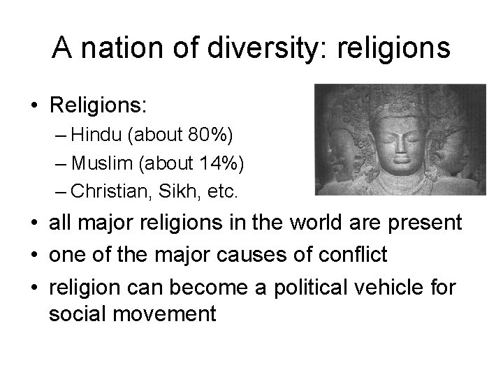 A nation of diversity: religions • Religions: – Hindu (about 80%) – Muslim (about