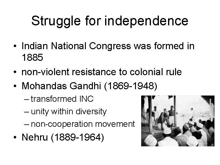 Struggle for independence • Indian National Congress was formed in 1885 • non-violent resistance