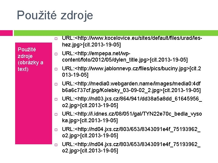 Použité zdroje (obrázky a text) URL: <http: //www. kocelovice. eu/sites/default/files/urad/leshez. jpg>[cit. 2013 -19 -05]