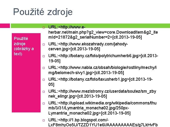 Použité zdroje (obrázky a text) URL: <http: //www. eherbar. net/main. php? g 2_view=core. Download.