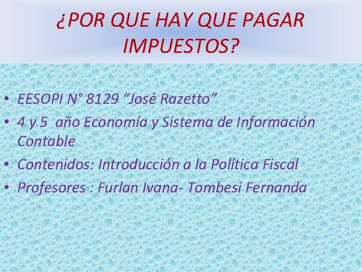 """¿POR QUE HAY QUE PAGAR IMPUESTOS? • EESOPI N° 8129 """"José Razetto"""" • 4"""
