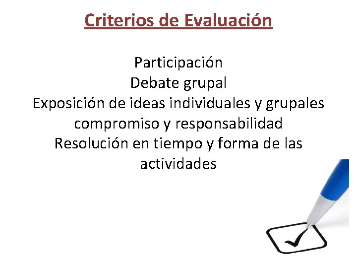 Criterios de Evaluación Participación Debate grupal Exposición de ideas individuales y grupales compromiso y