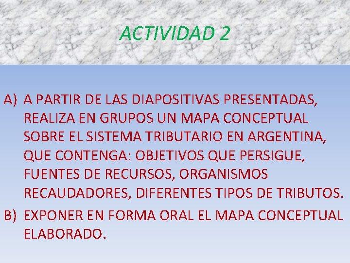 ACTIVIDAD 2 A) A PARTIR DE LAS DIAPOSITIVAS PRESENTADAS, REALIZA EN GRUPOS UN MAPA