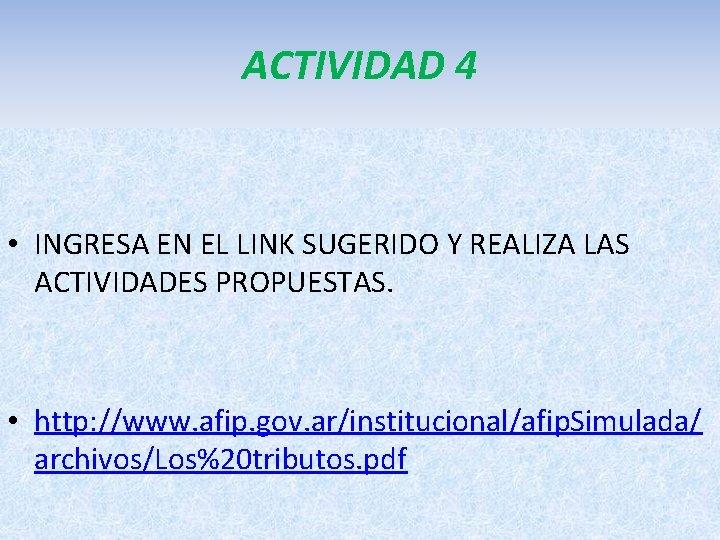 ACTIVIDAD 4 • INGRESA EN EL LINK SUGERIDO Y REALIZA LAS ACTIVIDADES PROPUESTAS. •