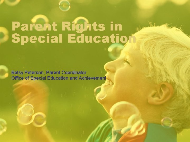 Parent Rights in Special Education Betsy Peterson, Parent Coordinator Office of Special Education and