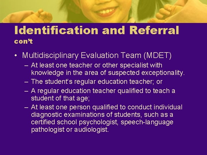 Identification and Referral con't • Multidisciplinary Evaluation Team (MDET) – At least one teacher