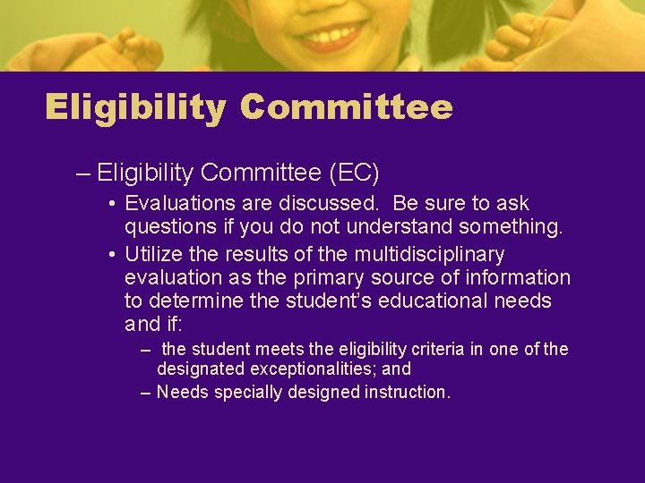 Eligibility Committee – Eligibility Committee (EC) • Evaluations are discussed. Be sure to ask