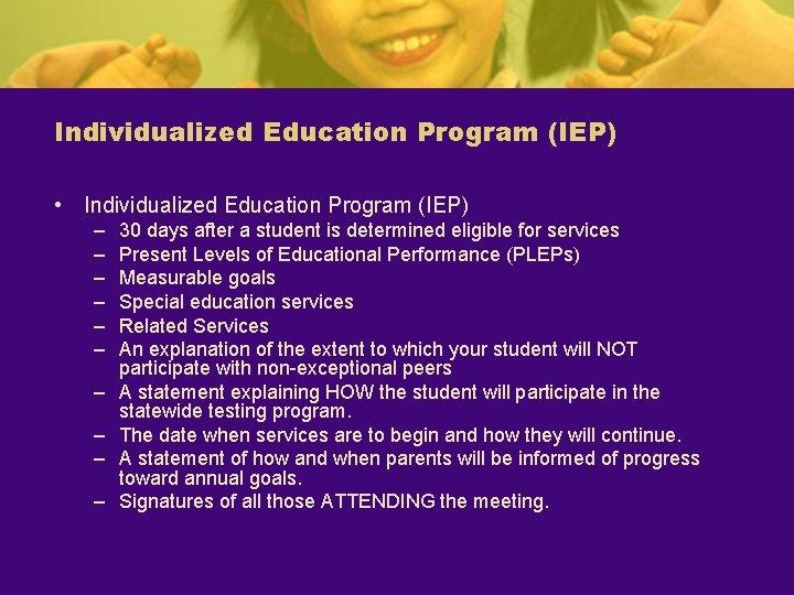 Individualized Education Program (IEP) • Individualized Education Program (IEP) – – – – –
