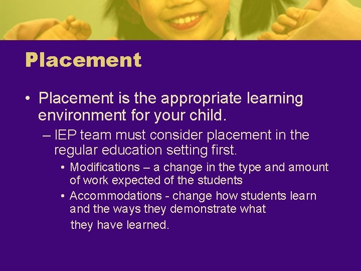 Placement • Placement is the appropriate learning environment for your child. – IEP team