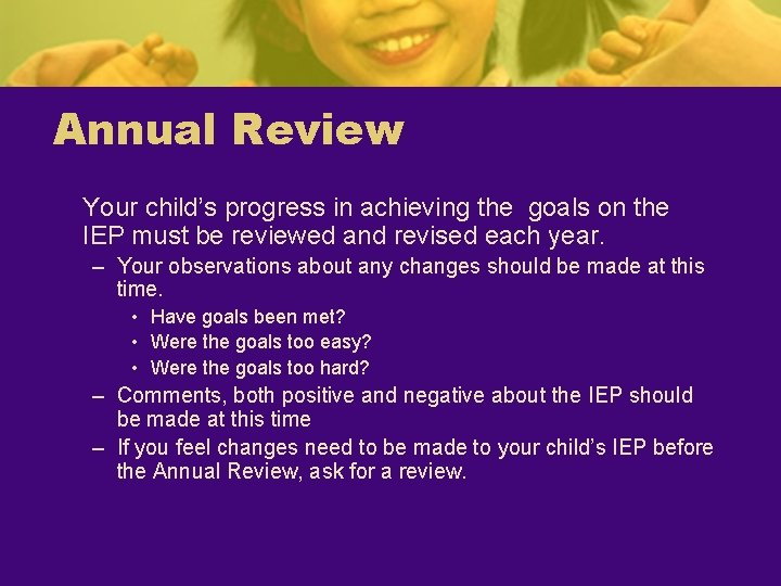 Annual Review Your child's progress in achieving the goals on the IEP must be