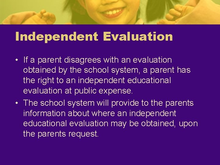 Independent Evaluation • If a parent disagrees with an evaluation obtained by the school