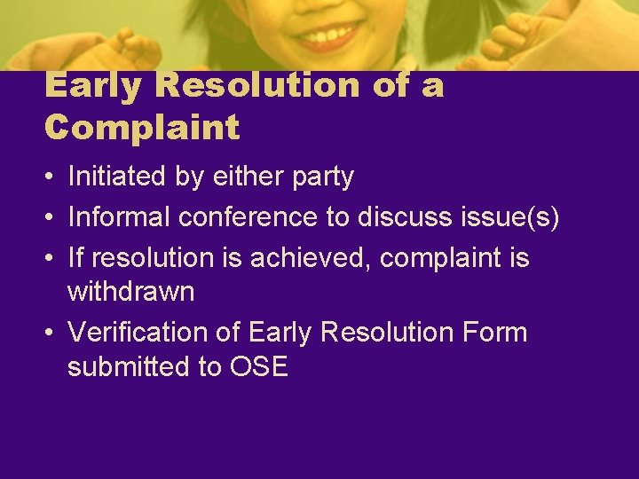 Early Resolution of a Complaint • Initiated by either party • Informal conference to