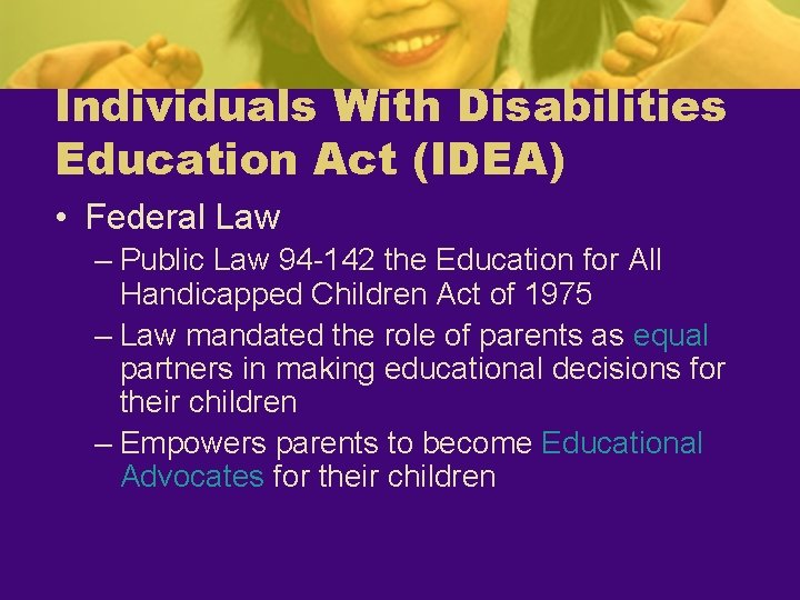 Individuals With Disabilities Education Act (IDEA) • Federal Law – Public Law 94 -142