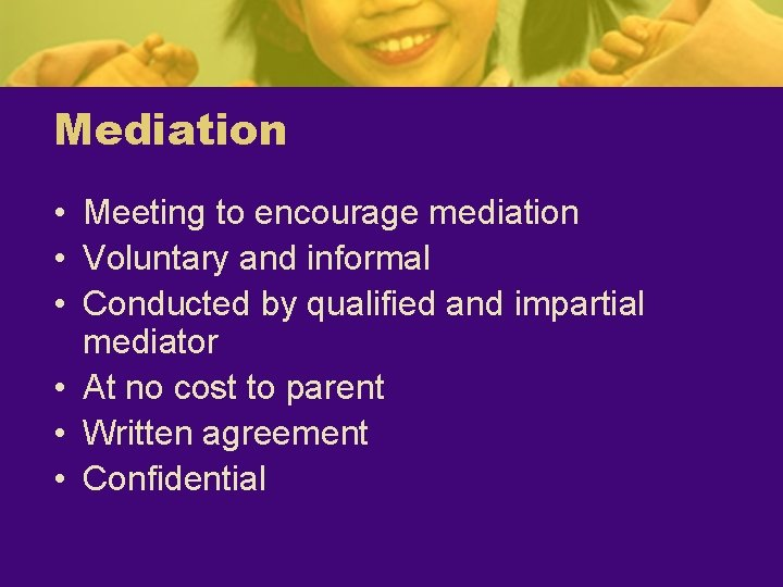 Mediation • Meeting to encourage mediation • Voluntary and informal • Conducted by qualified