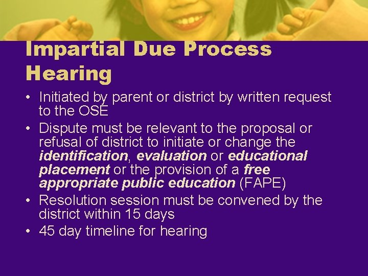 Impartial Due Process Hearing • Initiated by parent or district by written request to