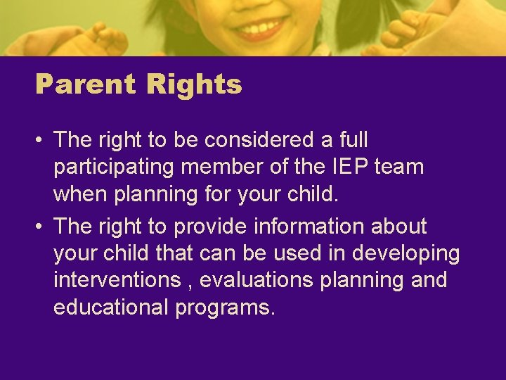 Parent Rights • The right to be considered a full participating member of the
