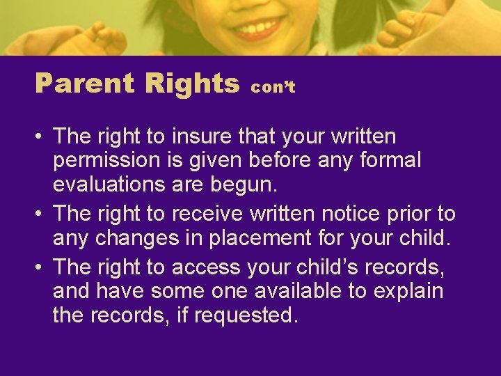 Parent Rights con't • The right to insure that your written permission is given