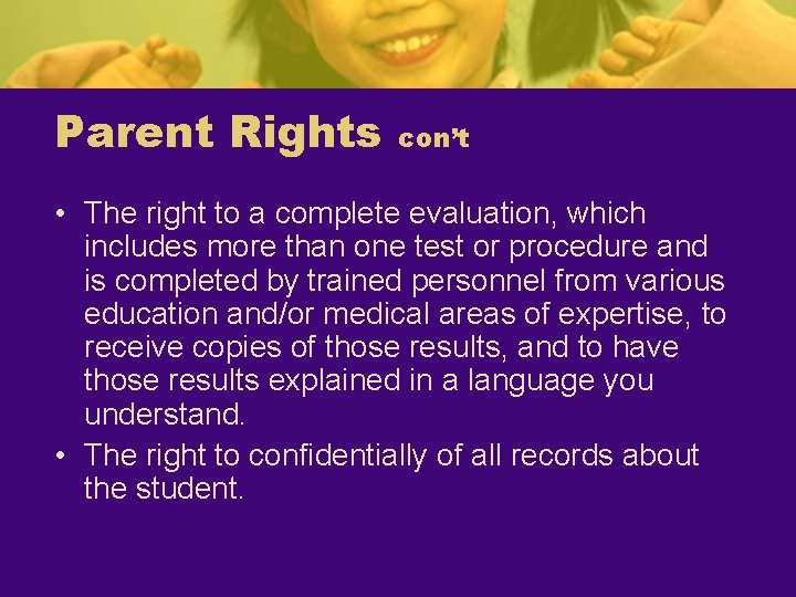 Parent Rights con't • The right to a complete evaluation, which includes more than