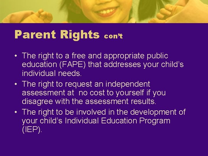 Parent Rights con't • The right to a free and appropriate public education (FAPE)