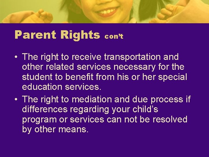 Parent Rights con't • The right to receive transportation and other related services necessary