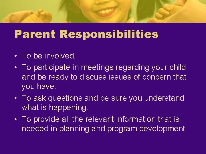 Parent Responsibilities • To be involved. • To participate in meetings regarding your child