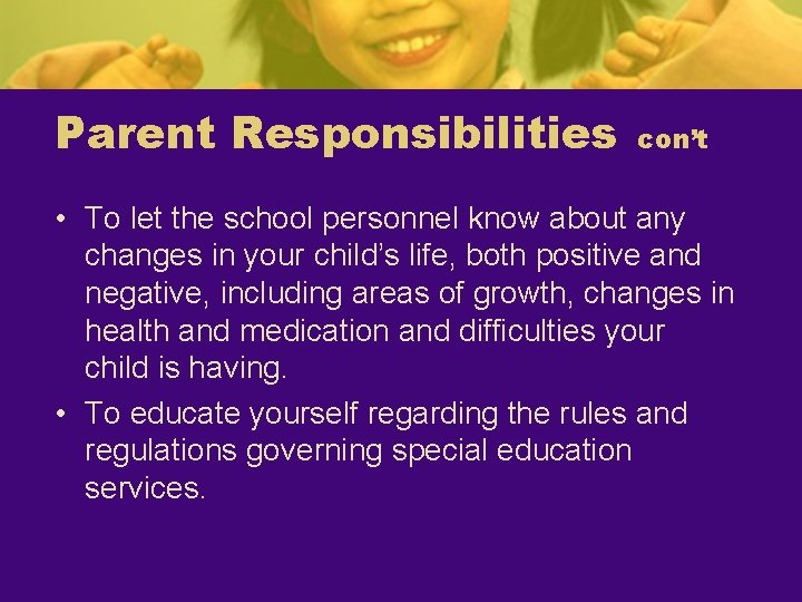 Parent Responsibilities con't • To let the school personnel know about any changes in