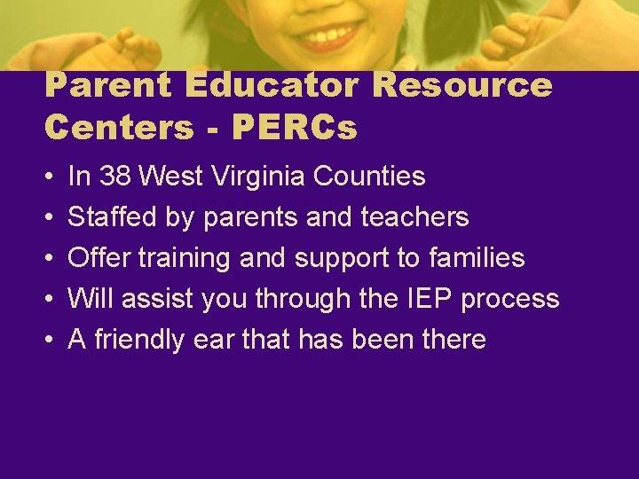 Parent Educator Resource Centers - PERCs • • • In 38 West Virginia Counties