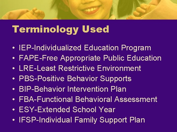 Terminology Used • • IEP-Individualized Education Program FAPE-Free Appropriate Public Education LRE-Least Restrictive Environment