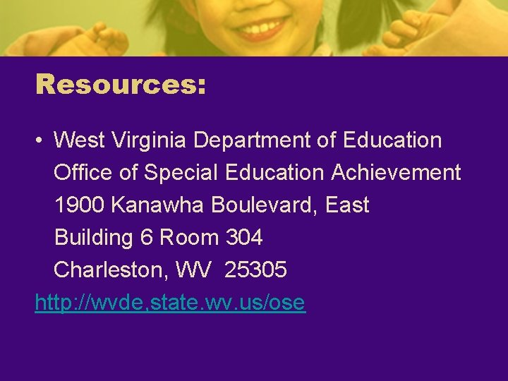Resources: • West Virginia Department of Education Office of Special Education Achievement 1900 Kanawha