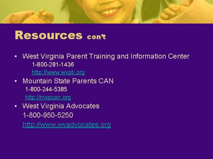 Resources con't • West Virginia Parent Training and Information Center 1 -800 -281 -1436